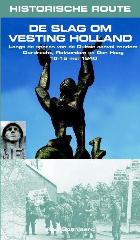 Afbeelding van De slag om vesting Holland. Langs de sporen van de Duitse aanval rondom Dordrecht, Rotterdam en Den Haag 10-15 mei 1940 Historische route