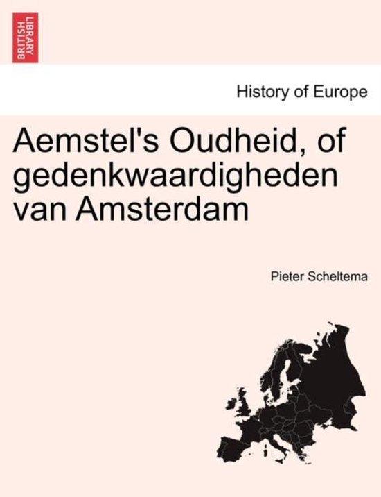 Aemstel's oudheid, of gedenkwaardigheden van Amsterdam. - Pieter Scheltema |