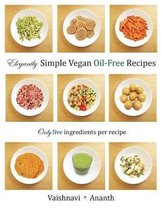 Elegantly Simple Vegan Oil-Free Recipes