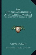 The Life and Adventures of Sir William Wallace