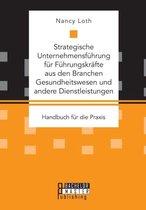 Strategische Unternehmensfuhrung fur Fuhrungskrafte aus den Branchen Gesundheitswesen und andere Dienstleistungen. Handbuch fur die Praxis