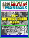 21st Century U.S. Military Manuals: Army National Guard Training - Operational Training Programs, Specialized Training, Antiterrorism, Aviation, Combat Training Centers