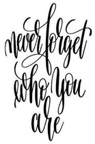 Never Forget Who You Are