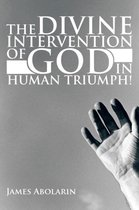 The Divine Intervention of God in Human Triumph!