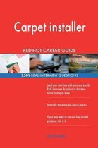 Carpet Installer Red-Hot Career Guide; 2501 Real Interview Questions