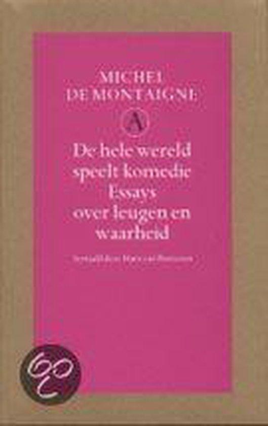 De Hele Wereld Speelt Komedie - Michel De Montaigne |