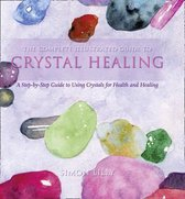 The Complete Illustrated Guide To - Crystal Healing