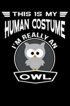 This Is My Human Costume I'm Really An Owl