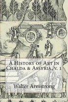 A History of Art in Chalda & Assyria, V. 1