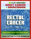 21st Century Adult Cancer Sourcebook: Rectal Cancer (Cancer of the Rectum) - Clinical Data for Patients, Families, and Physicians