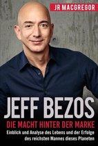 Jeff Bezos: Die Macht hinter der Marke (German Version) (Deutsche Fassung): Einblick und Analyse des Lebens und der Erfolge des reichsten Mannes dieses Planeten