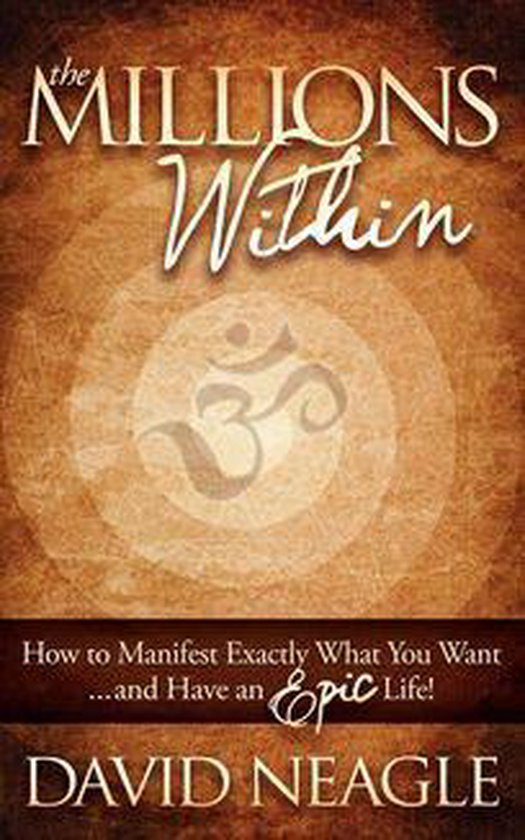 The Millions Within: How to Manifest Exactly What You Want and Have an EPIC Life!