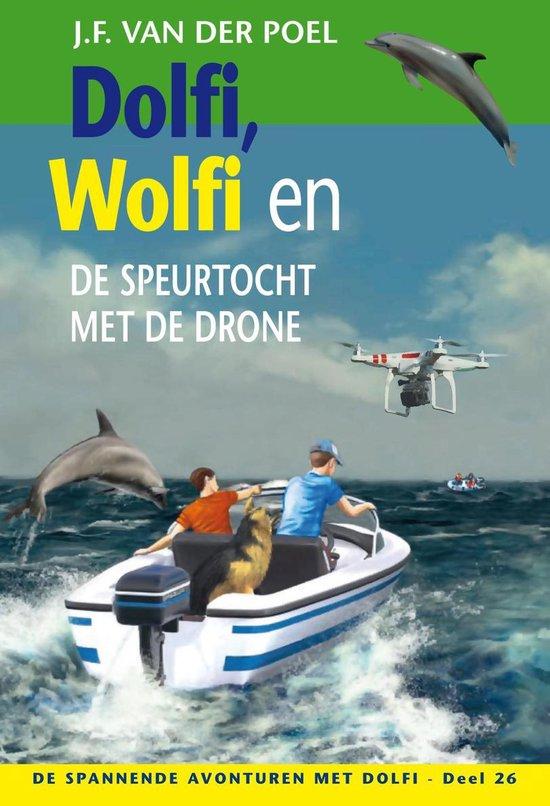 De spannende avonturen met Dolfi 26 - Dolfi, Wolfi en de speurtocht met de drone - J.F. van der Poel |