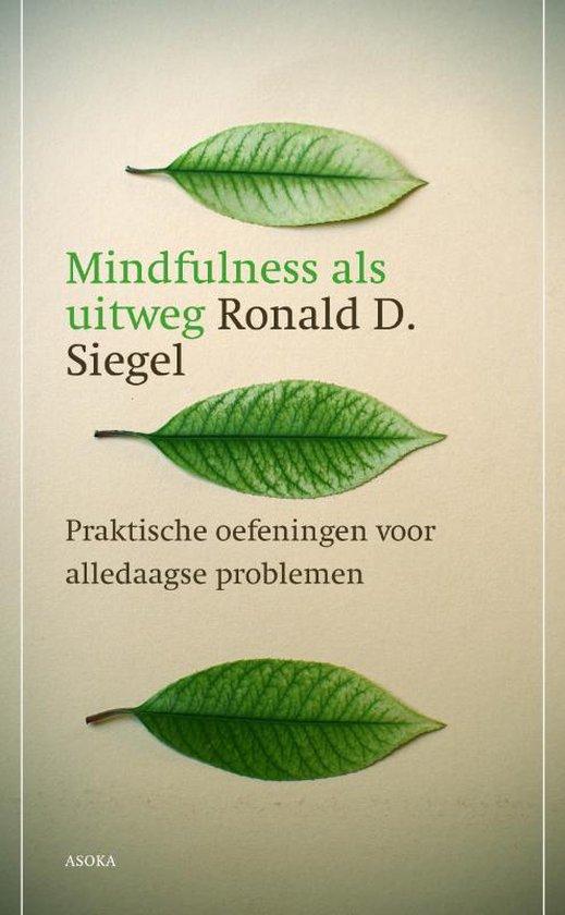 Mindfulness als uitweg - Ronald D. Siegel  