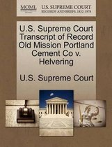 U.S. Supreme Court Transcript of Record Old Mission Portland Cement Co V. Helvering
