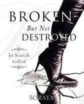 Broken-But Not Destroyed