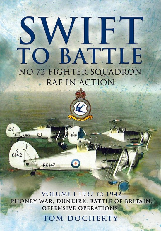 Boek cover Swift to Battle: No 72 Fighter Squadron RAF in Action, 1937–1942 van Tom Docherty (Onbekend)