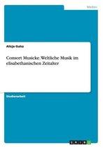 Consort Musicke. Weltliche Musik im elisabethanischen Zeitalter