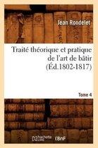 Traite theorique et pratique de l'art de batir. Tome 4 (Ed.1802-1817)