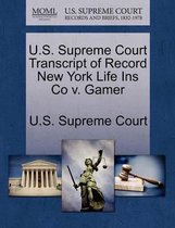 U.S. Supreme Court Transcript of Record New York Life Ins Co V. Gamer
