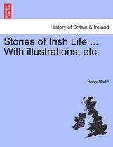 Stories of Irish Life ... with Illustrations, Etc.