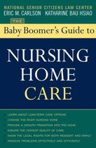 The Baby Boomer's Guide to Nursing Home Care