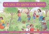 We Like to Grow Our Food