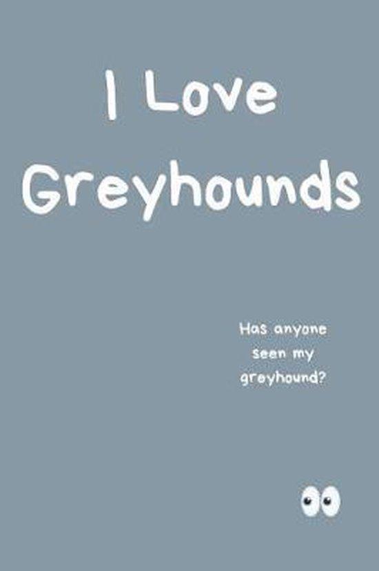 I Love Greyhounds Notebook Has Anyone Seen My Greyhound?