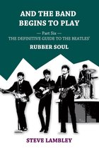 Omslag And the Band Begins to Play. Part Six: The Definitive Guide to the Beatles' Rubber Soul