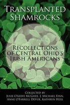 Transplanted Shamrocks Recollections of Central Ohio's Irish Americans