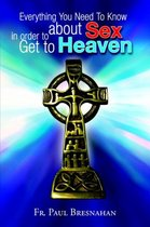 Everything You Need To Know About Sex In Order To Get To Heaven