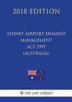 Sydney Airport Demand Management ACT 1997 (Australia) (2018 Edition)