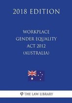 Workplace Gender Equality ACT 2012 (Australia) (2018 Edition)