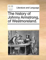 The History of Johnny Armstrong, of Westmoreland.