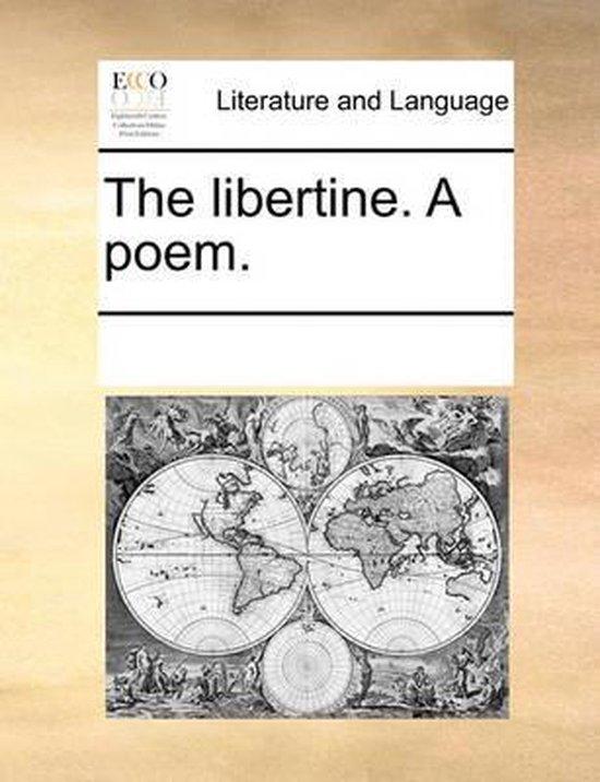 The Libertine. a Poem.