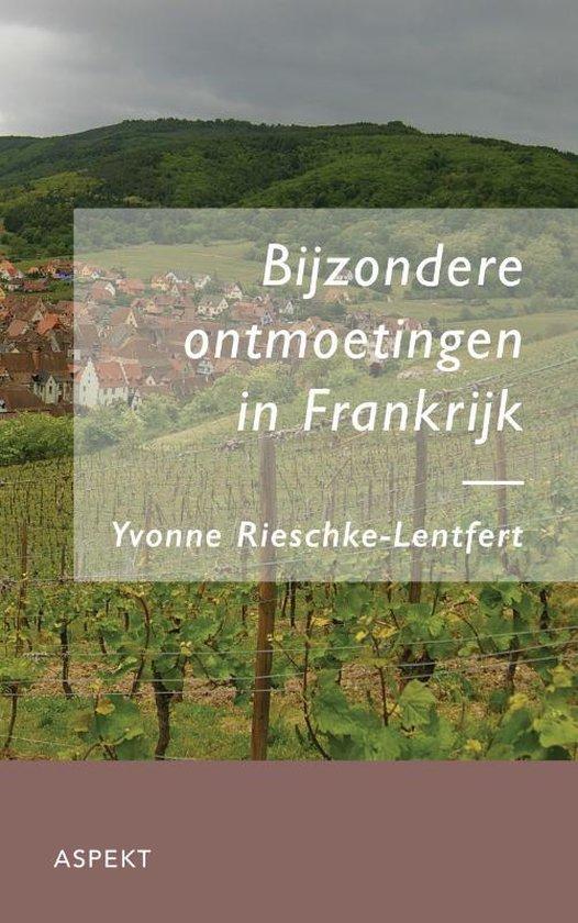 Bijzondere ontmoetingen in Frankrijk - Y. Rieschke-Lenfert |