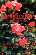 Never Waste the Flowers