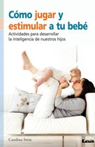 Como jugar y estimular a tu bebé, actividades para desarrollar la inteligencia de nuestro hijo
