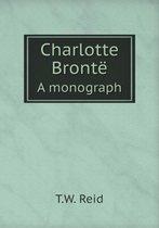 Charlotte Bronte a Monograph