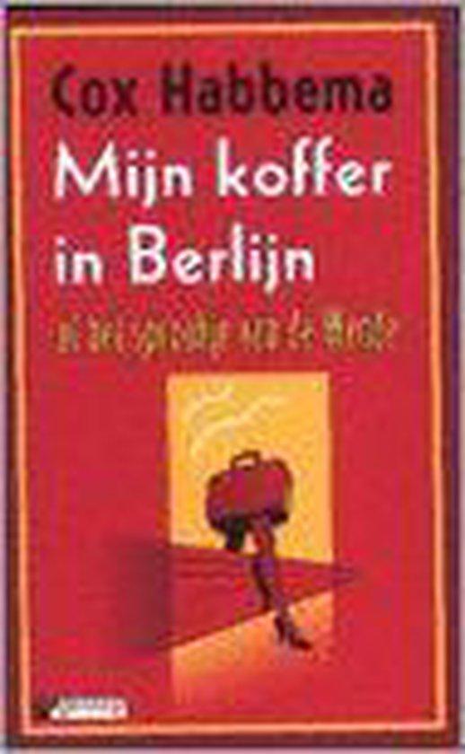 Mijn Koffer In Berlijn, Of Het Sprookje Van De Wende - Cox Habbema |