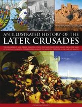 Illustrated History of the Later Crusades