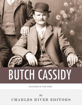 Legends of the West: The Life and Legacy of Butch Cassidy