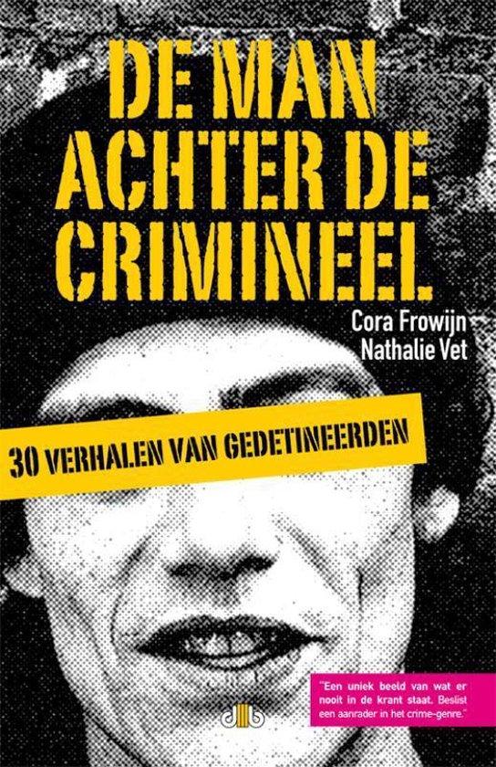 Cover van het boek 'De man achter de crimineel (derde druk)' van Cora Frowijn