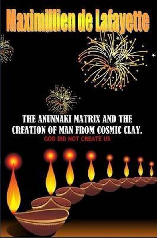 The Anunnaki Matrix and the Creation of Man from Cosmic Clay. God Did Not Create Us