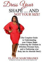 Dress Your Shape...And NOT YOUR SIZE!