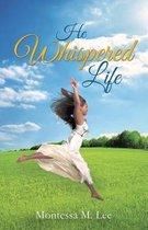 He Whispered Life