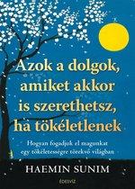 Boek cover Azok a dolgok, amiket akkor is szerethetsz, ha tökéletlenek van Haemin Sunim (Onbekend)