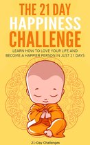 The 21 Day Happiness Challenge: Learn How to Love Your Life and Become a Happier Person in Just 21 Days