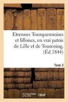 Etrennes Tourquennoises Et Lilloises, En Vrai Patois de Lille Et de Tourcoing, Tome 3