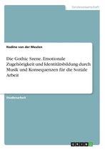 Die Gothic Szene. Emotionale Zugehoerigkeit und Identitatsbildung durch Musik und Konsequenzen fur die Soziale Arbeit